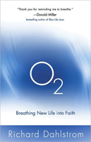 O2 - Breathing New Life into Faith, by Richard Dahlstrom